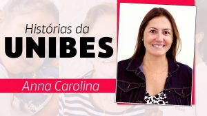 """Escrito na tela """"histórias da Unibes. Anna Carolina"""". Ao lado da frase, Anna Carolina sorri"""