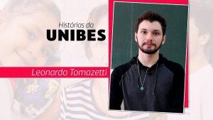 """Escrito na tela """"histórias da Unibes. Leonardo Tomazetti"""". Ao lado da frase, está uma foto de Leonardo"""