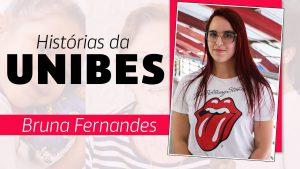 """Escrito na tela """"histórias da Unibes. Bruna Fernandes"""". Ao lado da frase, está uma foto de Bruna que sorri discretamente."""